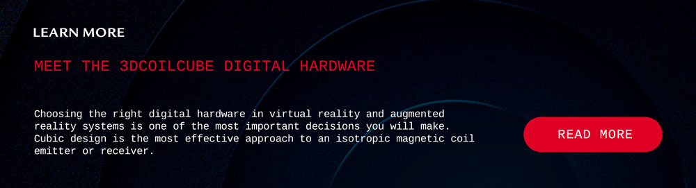 3DCoilCube the right digital hardware in virtual reality and augmented reality systems
